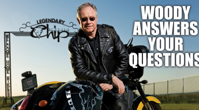 Woody Answers Your Recent Buffalo Chip Questions